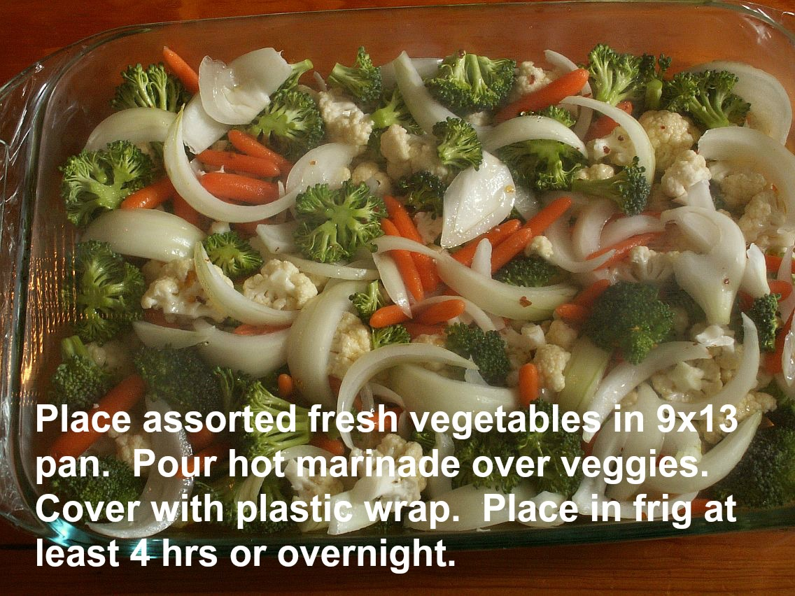 ... fresh vegetables in 9×13 dish. Pour hot marinade over vegetables