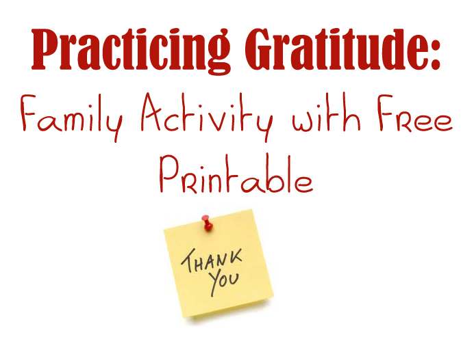 Practicing Gratitude Family Activity And Free Printable
