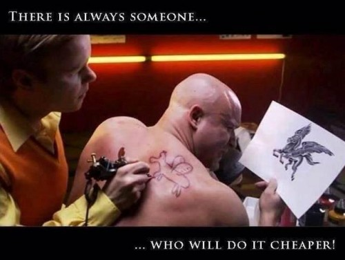 there is always someone who will do it cheaper