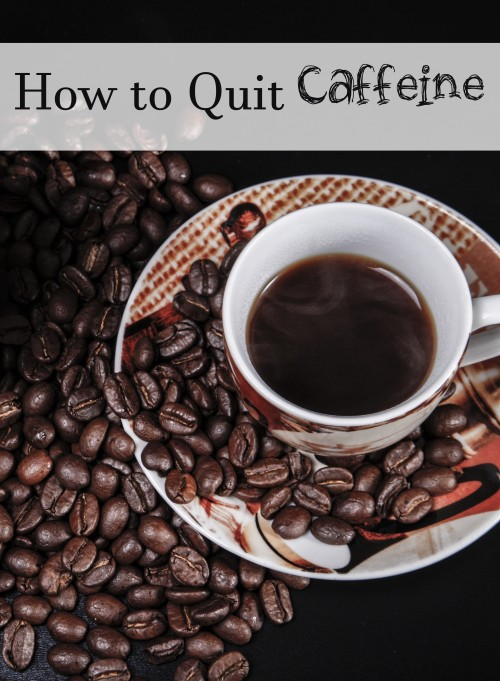 How to Quit Caffeine: 5 things you need to know to break that coffee or soda habit. You can do it!